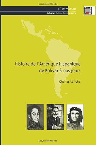 Histoire de l'Amérique hispanique de Bolivar à nos jours