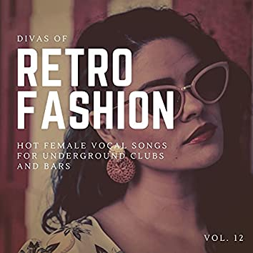 Divas Of Retro Fashion - Hot Female Vocal Songs For Underground Clubs And Bars, Vol. 12