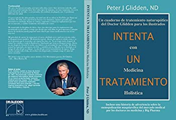 Intenta una Cura con Medicina Holística  Un cuaderno de tratamiento naturopático del Doctor Glidden para los ilustrados  Spanish Edition