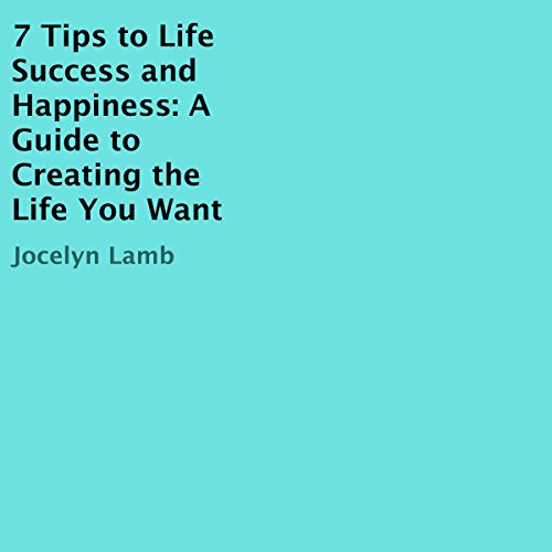 7 Tips to Life Success and Happiness audiobook cover art