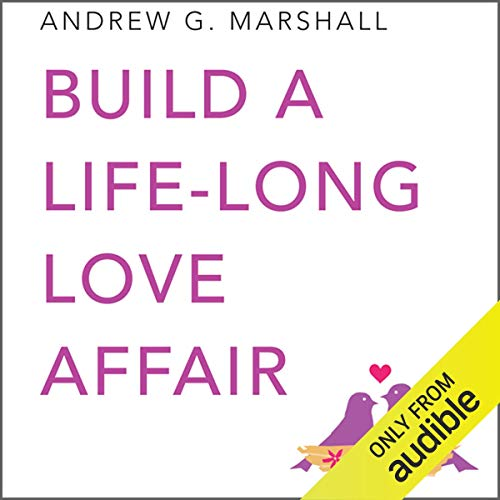 Build a Lifelong Love Affair     Seven Steps Series              By:                                                                                                                                 Andrew G. Marshall                               Narrated by:                                                                                                                                 Catherine Grace                      Length: 3 hrs and 55 mins     Not rated yet     Overall 0.0