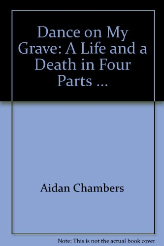 Dance on My Grave: A Life and a Death in Four Parts ...