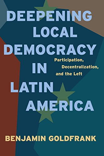 Deepening Local Democracy in Latin America: Participation, Decentralization, and the Left (English Edition)