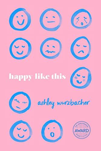 Happy Like This (Iowa Short Fiction Award) by [Ashley Wurzbacher]
