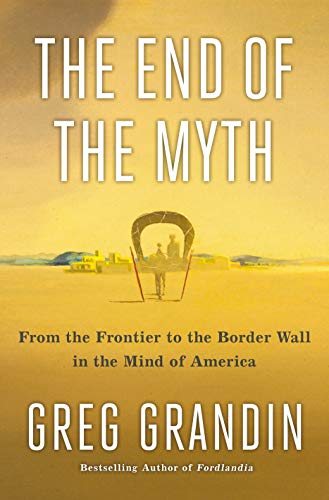 Image of The End of the Myth: From the Frontier to the Border Wall in the Mind of America