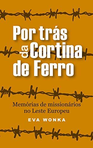 Por trás da Cortina de Ferro: Memórias de missionários no Leste Europeu (Série Aventuras Mundiais)