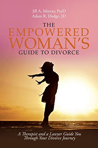 Compare Textbook Prices for The Empowered Woman's Guide to Divorce: A Therapist and a Lawyer Guide You Through Your Divorce Journey  ISBN 9781532026096 by Murray PsyD, Jill,Dodge JD, Adam