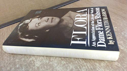 Flora: An Appreciation of the Life and Works of Dame Flora Robson