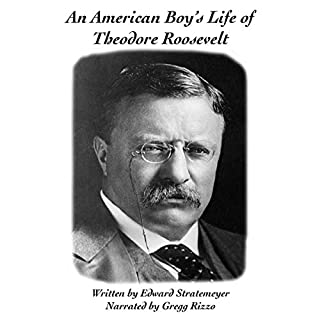 American Boy's Life of Theodore Roosevelt                   By:                                                                                                                                 Edward Stratemeyer                               Narrated by:                                                                                                                                 Gregg Rizzo                      Length: 5 hrs and 3 mins     Not rated yet     Overall 0.0