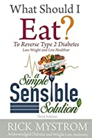 What Should I Eat: Solve Diabetes, Lose Weight, and Live Healthy