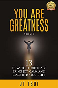 [JT Tsui]のYou Are Greatness: 13 Ideas to Effortlessly Bring Joy, Calm and Peace Into Your Life (English Edition)