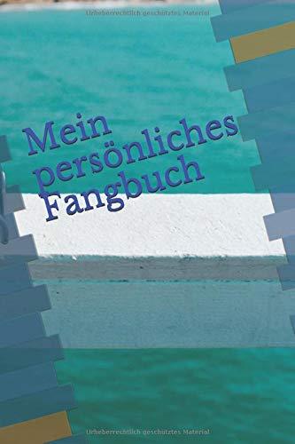 Mein persönliches Fangbuch: Ein Angelheft für Angler, Hobbyfischer und Angelfreunde. Ein Notizbuch zum Eintragen der Erlebnisse vom Angeln von Friedfischen, Raubfischen, Fotos und Notizen