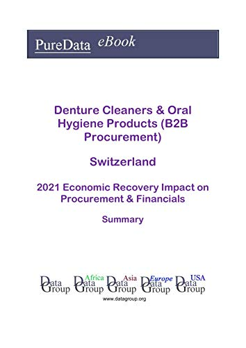 Denture Cleaners & Oral Hygiene Products (B2B Procurement) Switzerland Summary: 2021 Economic Recovery Impact on Revenues & Financials (English Edition)
