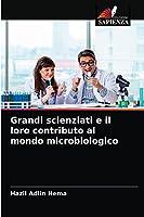 Grandi scienziati e il loro contributo al mondo microbiologico