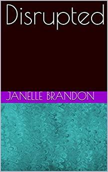 Disrupted (Disruptress Series Book 1) by [Janelle Brandon]
