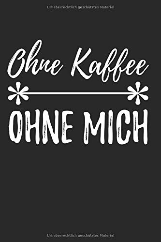 Ohne Kaffee Ohne Mich: 6X9 Zoll Notizbuch – Kariert – Din A5 Heft Für Kaffeetrinker Mit 120 Seiten| Tagebuch Planer | Notiz Buch Geschenk Journal Notebook Logbuch