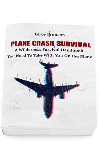 Plane Crash Survival:: A Wilderness Survival Handbook You Need To Take With You On the Plane by [Leroy  Bronson]
