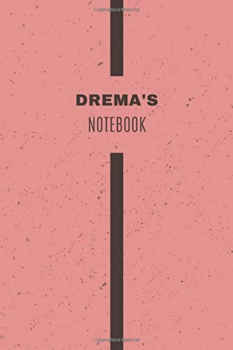 Drema's Notebook: Personalized Name Journal, Writing Notebook For Women and Girls, Perfect gift idea for Wife, Mother, Girlfriend........, Minimalist Design Notebook, 120 pages, 6 X 9, Matte Cover.