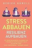 Stress abbauen - Resilienz aufbauen: Mit diesen bewährten Techniken der Stressbewältigung bleiben Sie im Alltag gelassen. Mehr Lebensfreude - weniger Sorgen