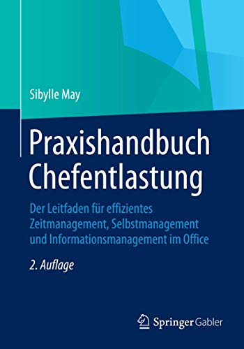 Praxishandbuch Chefentlastung: Der Leitfaden für effizientes Zeitmanagement, Selbstmanagement und Informationsmanagement im Office