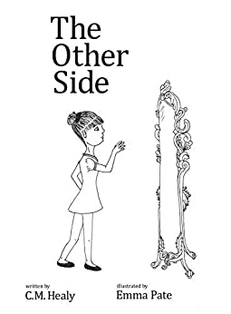 The Other Side: Dedicated to Shel Silverstein who inspired my writing and imagination. Illustrated by an 8th grader. by [C.M. Healy, Emma Pate]