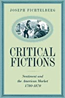 Critical Fictions: Sentiment and the American Market, 1780-1870