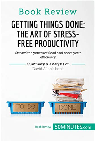 Amazon Com Book Review Getting Things Done The Art Of Stress Free Productivity By David Allen Streamline Your Workload And Boost Your Efficiency Ebook 50minutes Kindle Store