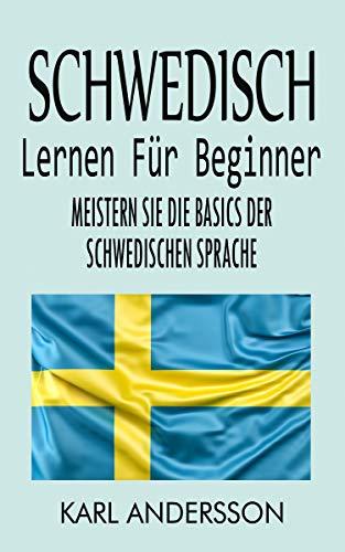 Schwedisch Lernen Für Beginner: Meistern Sie Die Basics Der Schwedischen Sprache