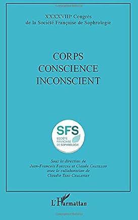 Corps Conscience Inconscient: XXXXVIIIe Congrès de la Société Française de Sophrologie