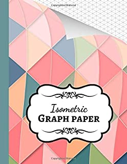 Isometric Graph Paper: Grid Notebook / Journal / Notepad, 1/4 Inch Equilateral Triangle, For 3D Designs / Architecture / School Geometry