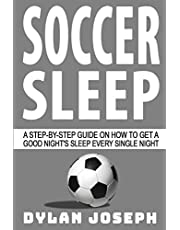 Soccer Sleep: A Step-by-Step Guide on How to Get a Good Night's Sleep Every Single Night (Understand Soccer)