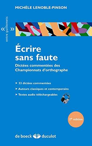 Ecrire sans faute : Dictées commentées des championnats d'orthographe