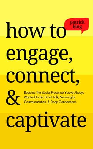 How to Engage, Connect, & Captivate: Become the Social Presence You've Always Wanted To Be. Small Ta