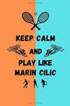 Keep Calm And Play Like Marin Cilic: Tennis Themed Note Book