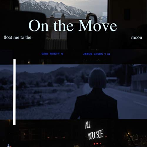 On the move -float me to the moon- [Explicit]