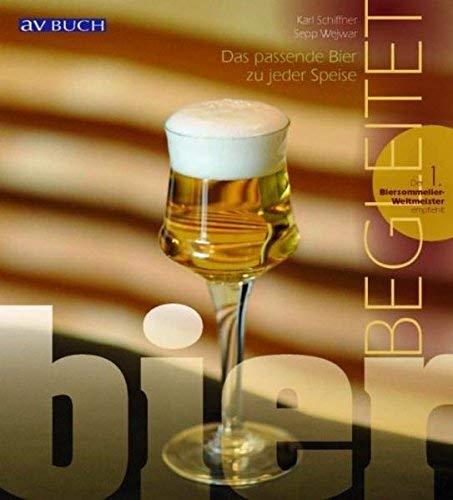 Bier kombiniert: Das passende Bier zu jeder Speise by Sepp Wejwar;Karl Schiffner(2010-09-01)