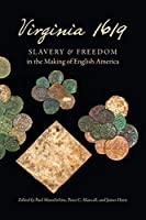 Virginia 1619: Slavery and Freedom in the Making of English America (Published by the Omohundro Institute of Early American Histo)
