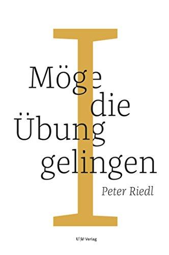 Möge die Übung gelingen I: Eine buddhistische Praxis (German Edition)