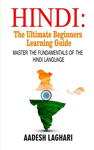 Hindi : The Ultimate Beginners Learning Guide: Master The Fundamentals Of The Hindi Language (Learn Hindi, Hindi Language, Hindi for Beginners)