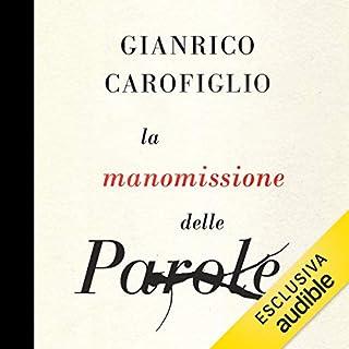 La manomissione delle parole                   Di:                                                                                                                                 Gianrico Carofiglio                               Letto da:                                                                                                                                 Gianrico Carofiglio                      Durata:  3 ore e 6 min     166 recensioni     Totali 4,5