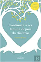 Continuar a ser Família depois do Divórcio (Portuguese Edition)
