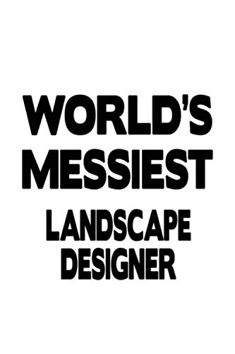World's Messiest Landscape Designer: Original Landscape Designer Notebook, Journal Gift, Diary, Doodle Gift or Notebook | 6 x 9 Compact Size- 109 Blank Lined Pages