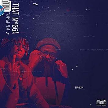 That Nigga (feat. LV)