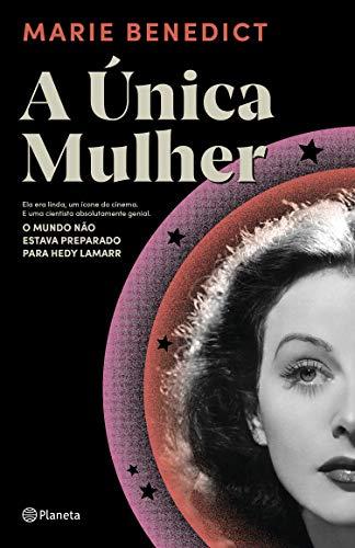 A única mulher: Ela era linda, um ícone do cinema e uma cientista absolutamente genial. O mundo não estava preparado para Hedy Lamarr