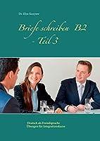 Briefe schreiben B2 - Teil 3: Deutsch als Fremdsprache Uebungen fuer Integrationskurse