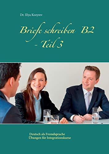 Briefe schreiben B2 - Teil 3: Deutsch als Fremdsprache Übungen für Integrationskurse