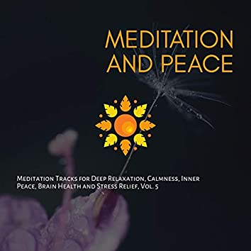 Meditation And Peace (Meditation Tracks For Deep Relaxation, Calmness, Inner Peace, Brain Health And Stress Relief, Vol. 5)
