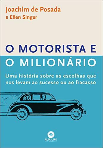 O Motorista e o Milionário: Uma história sobre as escolhas que nos levam ao sucesso ou ao fracasso