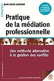 Pratique de la médiation professionnelle - Une méthode alternative à la résolution de conflits