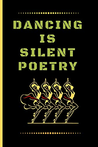 DANCING IS SILENT POETRY: Funny Dancing Quote Lined Journal / Notebook to write in 120 Pages (6\ X 9\)